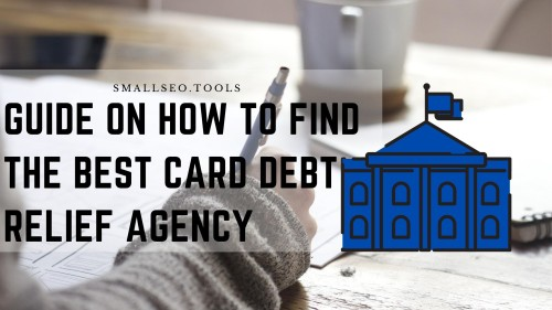Guide on How to Find the Best Card Debt Relief Agency