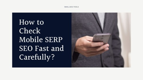 How to Check Mobile SERP SEO Fast and Carefully?