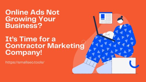 Online Ads Not Growing Your Business? It's Time for a Contractor Marketing Company!