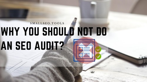 Why you shouldn't do an SEO Audit?