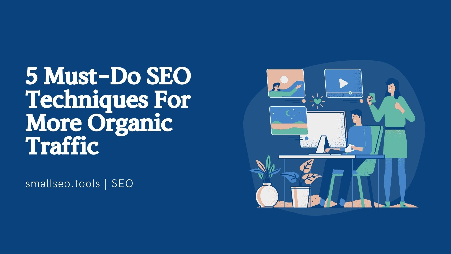 5 Must-Do SEO Techniques For More Organic Traffic